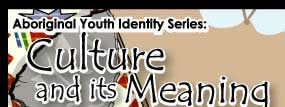 Aboriginal Youth Identity Series: Culture and its Meaning