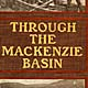 Through The Mackenzie Basin Original Edition