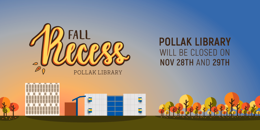 Pollak Library will be closed on November 28th and 29th
