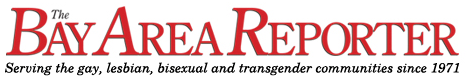 Bay Area Reporter - Serving the San Francisco Bay Area Gay, Lesbian, Bisexual and Transgender community