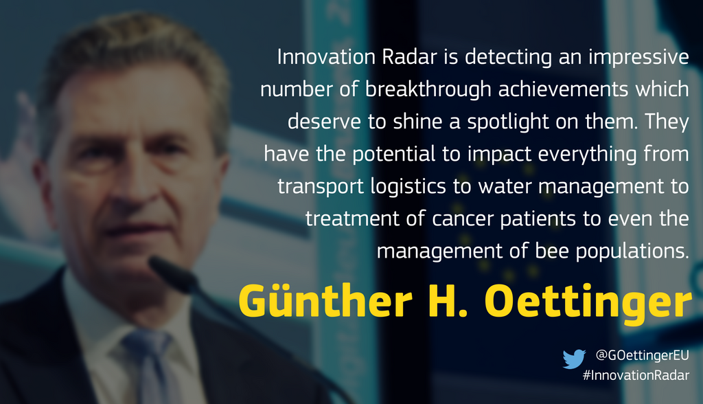 The image is a visual quote of Commissioner Oettinger: the Innovation Radar is detecting an impressive number of breakthrough achievements which deserve to shine a spotlight on them. They have the potential to impact everything from transport logistics to water management to treatment of cancer patients to even the management of bee populations.