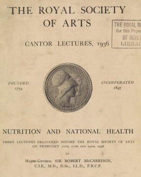 Nutrition and national health : three lectures delivered before the Royal society of Arts on February10th, 17th and 24th, 1936 by Sir Robert McCarrison. WI no. L0067681