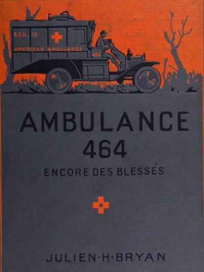 Julien H. Bryan's Ambulance 464: Encore des Blessés (1918).