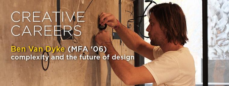 Creative Careers: Ben Van Dyke (MFA '06)