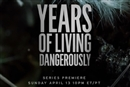 Years of Living Dangerously: on a screen near you now!