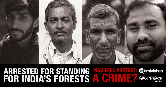 Arrested & Beaten Up: All for Saving Forests!