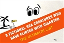 8 Fictional Sea Creatures Who Have Flirted with Disaster