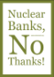 Nuclear Banks, No Thanks!